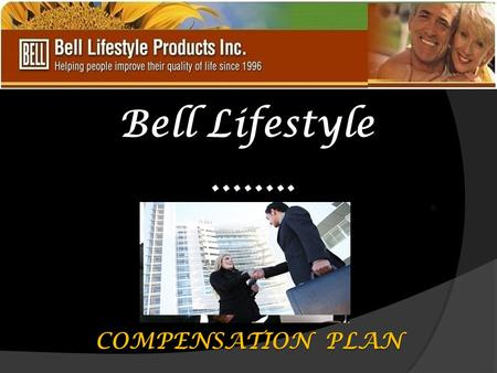 Bell Lifestyle........ COMPENSATION PLAN. !!! Ten Unbeatable features of our Compensation plan: 1 Every Distributor is a Winner. 2 Fat Monthly Bonuses.