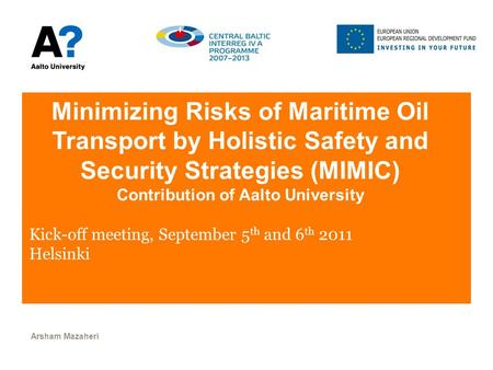Minimizing Risks of Maritime Oil Transport by Holistic Safety and Security Strategies (MIMIC) Contribution of Aalto University Kick-off meeting, September.