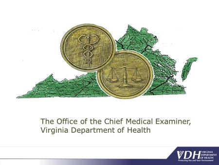 Deaths from Heroin and Prescription Opiates in Virginia: An Overview William T. Gormley, MD, PhD, Chief Medical Examiner Rosie Hobron, MPH, Forensic.