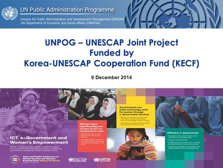UNPOG – UNESCAP Joint Project Funded by Korea-UNESCAP Cooperation Fund (KECF) 9 December 2014 Keping Yao, Governance and Public Administration Expert,
