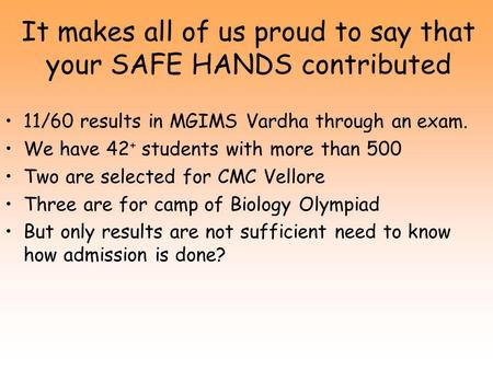 It makes all of us proud to say that your SAFE HANDS contributed 11/60 results in MGIMS Vardha through an exam. We have 42 + students with more than 500.