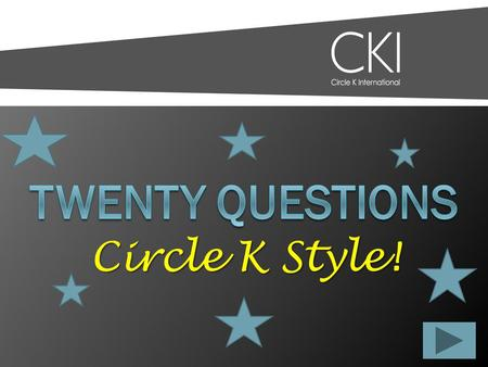 Circle K Style! Twenty Questions 12345 678910 1112131415 1617181920.