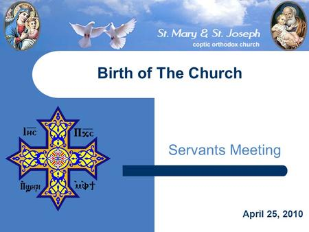 Servants Meeting Birth of The Church April 25, 2010.