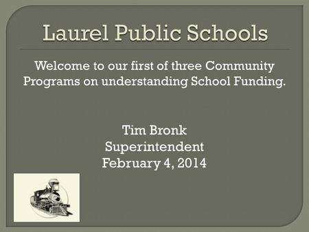 Welcome to our first of three Community Programs on understanding School Funding. Tim Bronk Superintendent February 4, 2014.