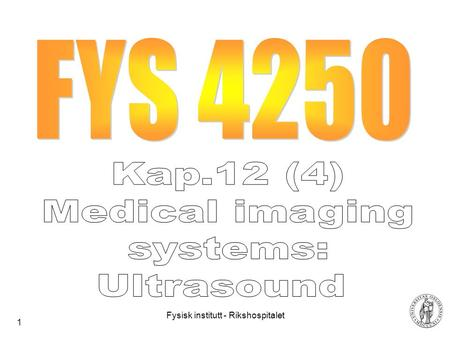 Fysisk institutt - Rikshospitalet 1. 2 Ultrasound waves Ultrasound > 20 kHz, normally 1-15 MHz i medicine When a wave is sent in one direction, it will.