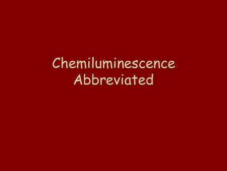 Chemiluminescence Abbreviated Light Sticks -- the same reaction provides the energy