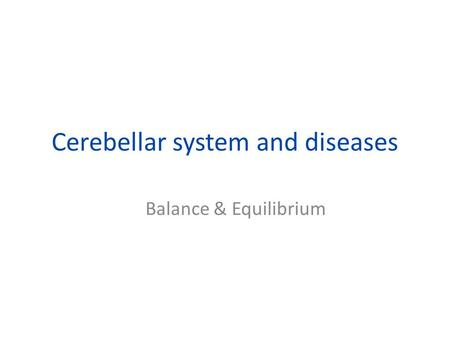 Cerebellar system and diseases Balance & Equilibrium.