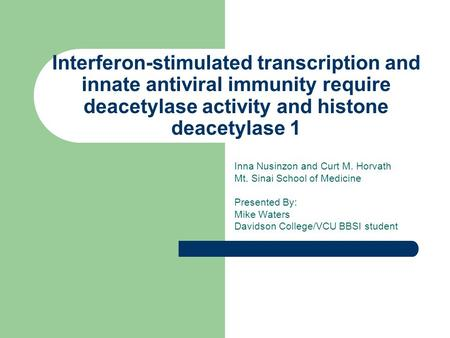Interferon-stimulated transcription and innate antiviral immunity require deacetylase activity and histone deacetylase 1 Inna Nusinzon and Curt M. Horvath.
