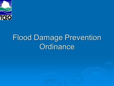 Flood Damage Prevention Ordinance.  Legal means for communities to set standards for regulating floodplain development  Dependent upon type of mapping.