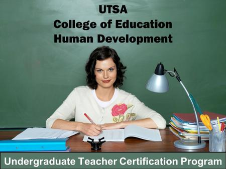 UTSA College of Education Human Development Undergraduate Teacher Certification Program.