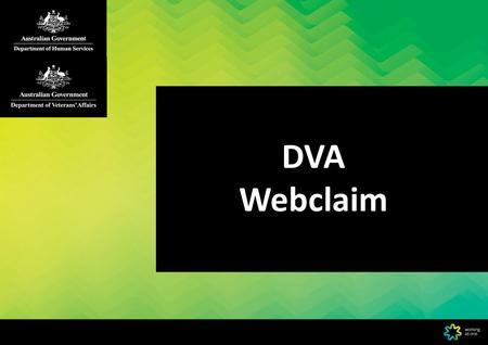 DVA Webclaim. DVA Webclaim is a real-time web-based DVA claiming channel. And, is available at no cost.