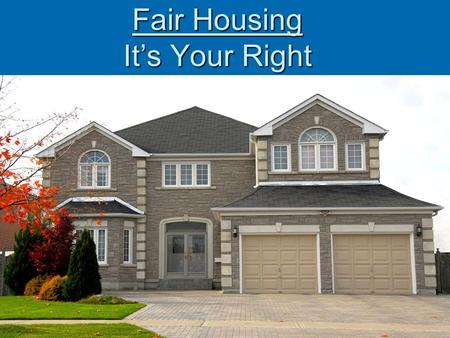 Fair Housing It's Your Right. What is Fair Housing?  Fair housing is your right under the law to choose freely and compete equally for housing, without.