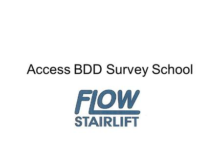 Access BDD Survey School. Tools required to measure for a Flow2 stairlift 1200mm spirit level 230mm spirit level 300mm steel rule 5 metre tape measure.