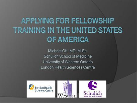 Michael Ott MD, M.Sc. Schulich School of Medicine University of Western Ontario London Health Sciences Centre.
