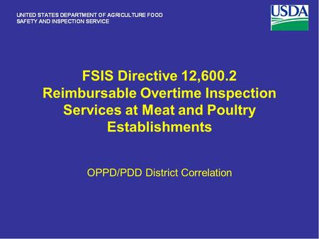 FSIS Directive 12,600.2 Reimbursable Overtime Inspection Services at Meat and Poultry Establishments OPPD/PDD District Correlation.