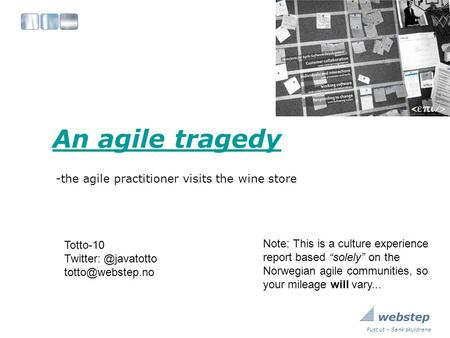 Pust ut – Senk skuldrene An agile tragedy -the agile practitioner visits the wine store Totto-10 Note: This is a culture.