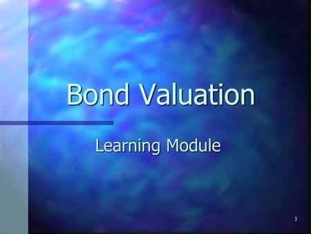1 Bond Valuation Learning Module. 2 Definitions Par or Face Value - Par or Face Value - The amount of money that is paid to the bondholders at maturity.