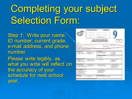 Completing your subject Selection Form: Step 1: Write your name, ID number, current grade, e-mail address, and phone number. Please write legibly, as what.