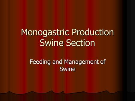 Monogastric Production Swine Section Feeding and Management of Swine.