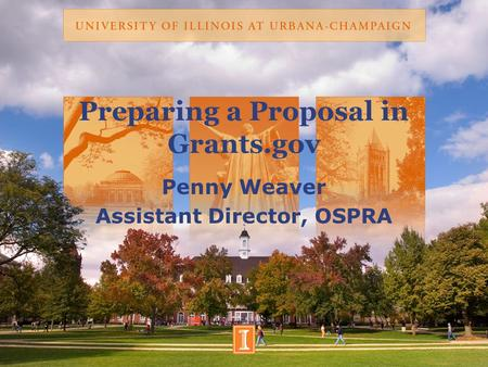 Preparing a Proposal in Grants.gov Penny Weaver Assistant Director, OSPRA.