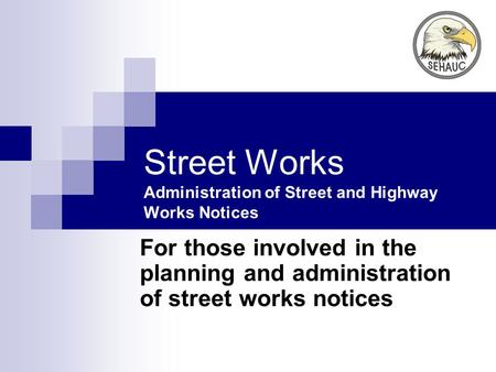 Street Works Administration of Street and Highway Works Notices For those involved in the planning and administration of street works notices.