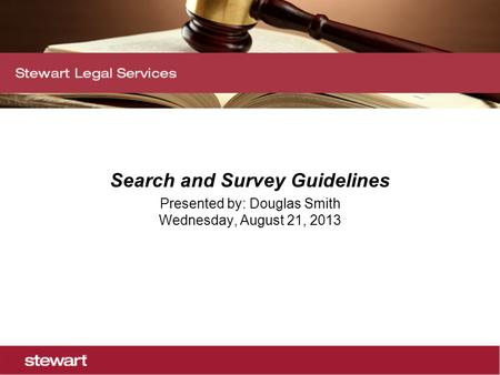 Search and Survey Guidelines Presented by: Douglas Smith Wednesday, August 21, 2013.
