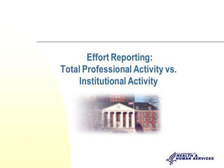 Effort Reporting: Total Professional Activity vs. Institutional Activity.