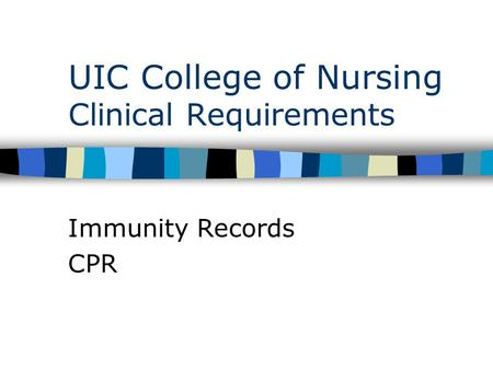 UIC College of Nursing Clinical Requirements Immunity Records CPR.