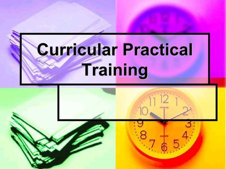 Curricular Practical Training. Agenda CPT Regulations & Guidance CPT Regulations & Guidance Who qualifies for CPT Who qualifies for CPT Creating an institutional.