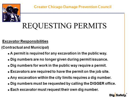 Greater Chicago Damage Prevention Council REQUESTING PERMITS Excavator Responsibilities (Contractual and Municipal) A permit is required for any excavation.