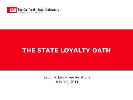 THE STATE LOYALTY OATH Labor & Employee Relations July XX, 2011.