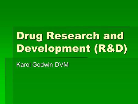 Drug Research and Development (R&D) Karol Godwin DVM.
