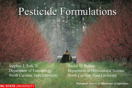 Pesticide Formulations Photograph from U. S. Department of Agriculture Stephen J. Toth, Jr.Wayne G. Buhler Department of EntomologyDepartment of Horticultural.
