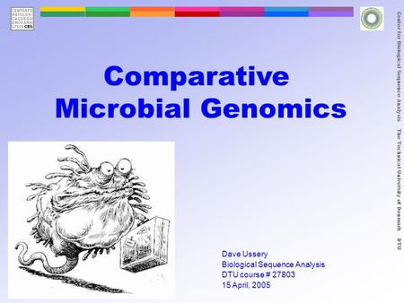 Center for Biological Sequence Analysis The Technical University of Denmark DTU Comparative Microbial Genomics Dave Ussery Biological Sequence Analysis.