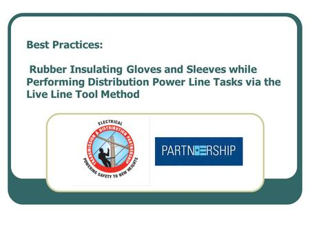 Best Practices: Rubber Insulating Gloves and Sleeves while Performing Distribution Power Line Tasks via the Live Line Tool Method.