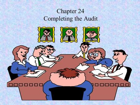 Chapter 24 Completing the Audit. Presentation Outline I.Review for Contingent Liabilities II.Review for Subsequent Events III.Accumulate Final Evidence.
