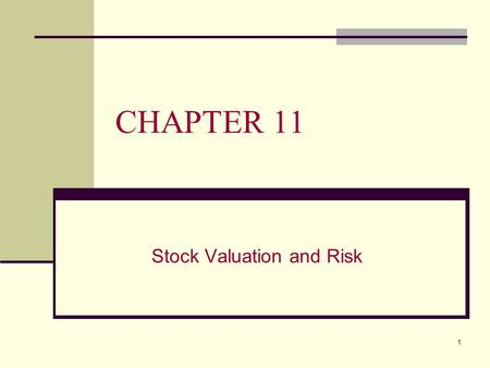 1 CHAPTER 11 Stock Valuation and Risk. 2 CHAPTER 11 OVERVIEW This chapter will: A. Explain methods of valuing stocks and determining the stock required.