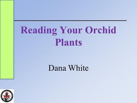 Reading Your Orchid Plants Dana White. Three features of your plants can tell you almost everything you need to know if you read them properly, those.