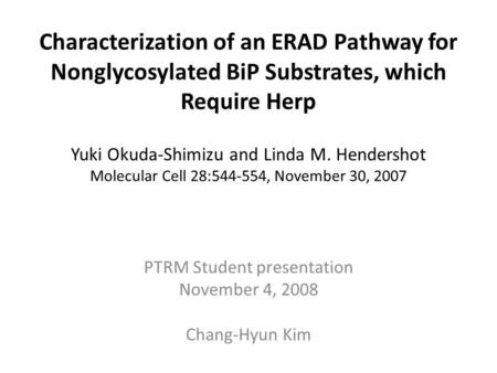 Characterization of an ERAD Pathway for Nonglycosylated BiP Substrates, which Require Herp Yuki Okuda-Shimizu and Linda M. Hendershot Molecular Cell 28:544-554,
