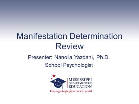 Manifestation Determination Review Presenter: Nanolla Yazdani, Ph.D. School Psychologist.