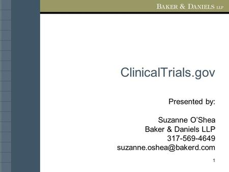 1 ClinicalTrials.gov Presented by: Suzanne O'Shea Baker & Daniels LLP 317-569-4649