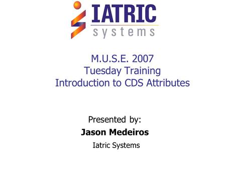 M.U.S.E Tuesday Training Introduction to CDS Attributes