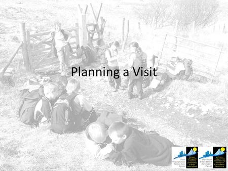 Planning a Visit. Task – 5 minutes Think of the next few or three visits that are coming up at your establishment – or recent trips from last term Use.