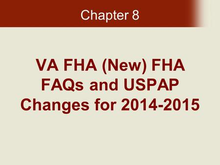 VA FHA (New) FHA FAQs and USPAP Changes for 2014-2015 Chapter 8.