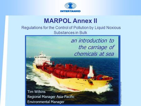 MARPOL Annex II Regulations for the Control of Pollution by Liquid Noxious Substances in Bulk an introduction to the carriage of chemicals at sea Tim Wilkins.