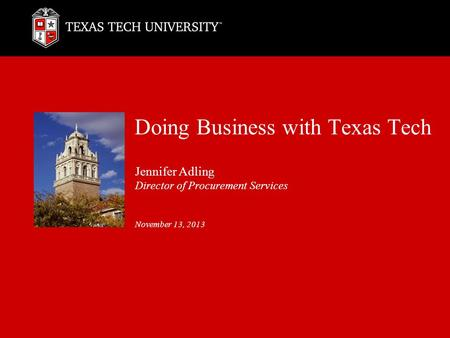 Doing Business with Texas Tech Jennifer Adling Director of Procurement Services November 13, 2013.