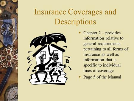 Insurance Coverages and Descriptions  Chapter 2 – provides information relative to general requirements pertaining to all forms of insurance as well as.