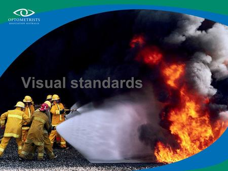 Visual standards. What are visual standards? Many occupations and activities require people to have particular levels of vision Visual standards are needed.