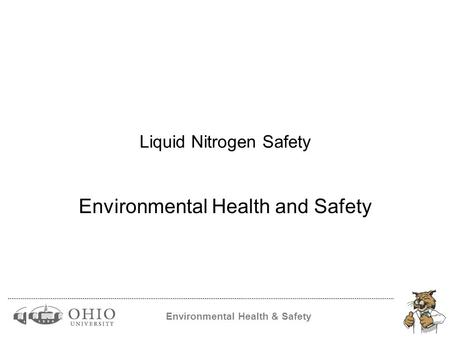 Environmental Health & Safety Liquid Nitrogen Safety Environmental Health and Safety.