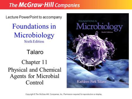 Foundations in Microbiology Sixth Edition Chapter 11 Physical and Chemical Agents for Microbial Control Lecture PowerPoint to accompany Talaro Copyright.